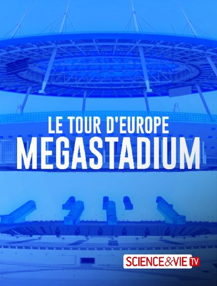 Science et Vie TV - Megastadium : le tour d'Europe