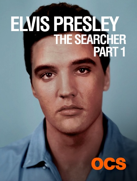 OCS - Elvis Presley : The Searcher - Part 1