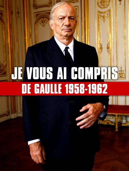 Je vous ai compris : De Gaulle 1958-1962