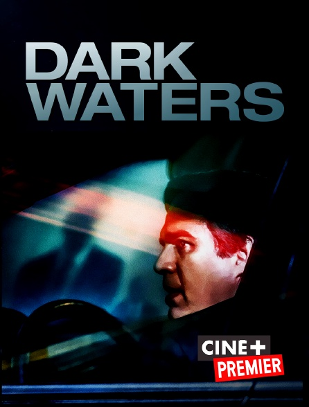 Ciné+ Premier - Dark Waters