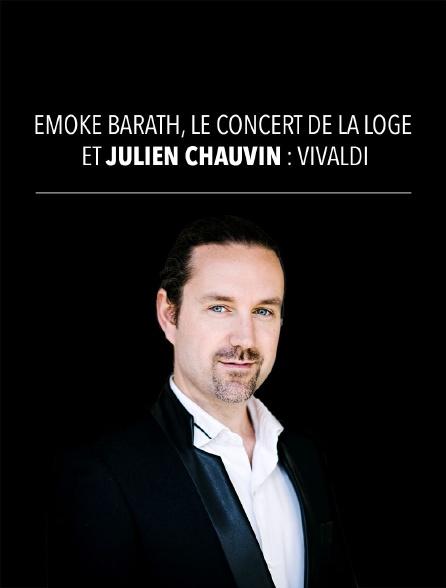 Emöke Baráth, Le Concert de la Loge et Julien Chauvin : Vivaldi