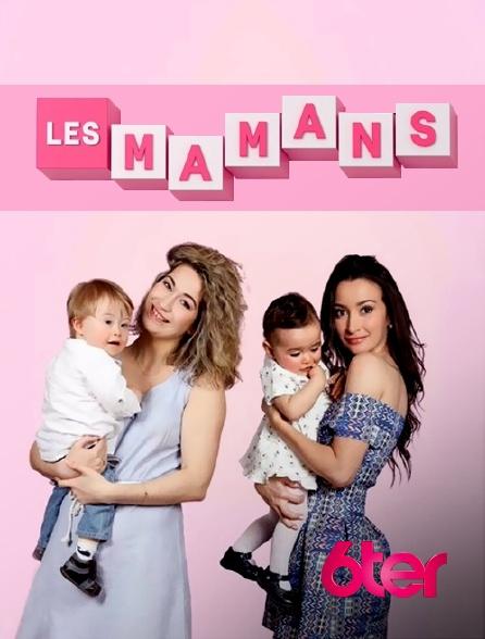 6ter - Les mamans
