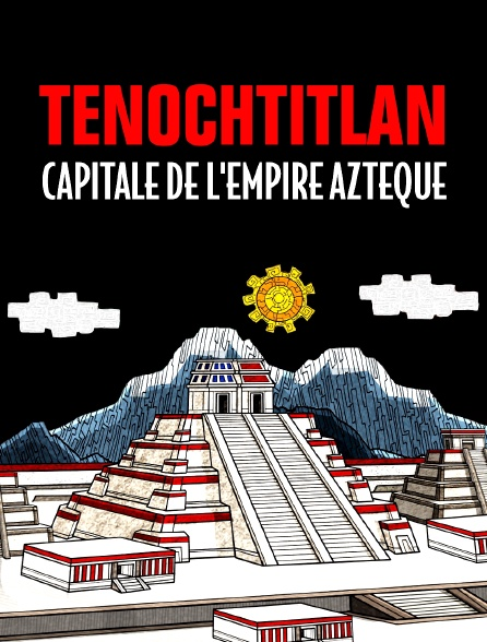 Tenochtitlan, capitale de l'empire aztèque