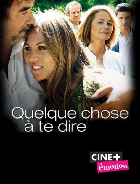 Ciné+ Emotion - Quelque chose à te dire