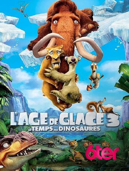 6ter - L'âge de glace 3 : le temps des dinosaures