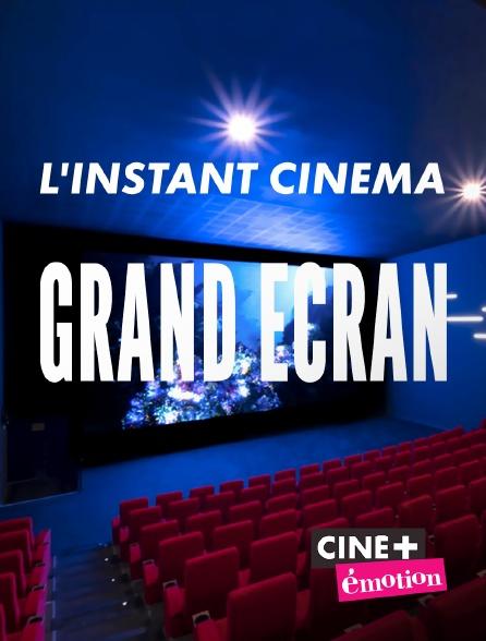 Ciné+ Emotion - L'instant cinéma - Grand écran