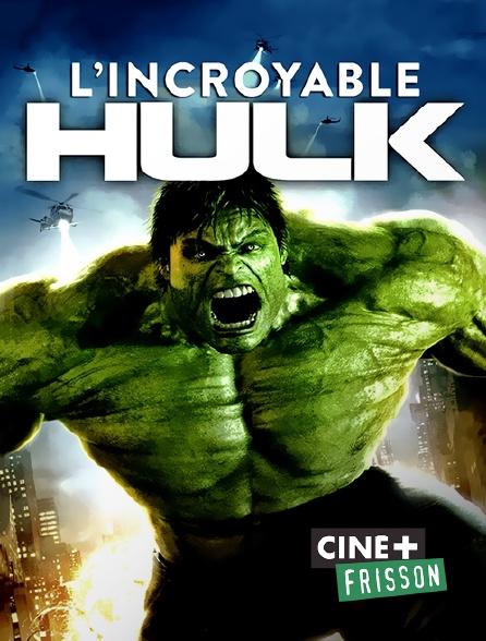 Ciné+ Frisson - L'incroyable Hulk