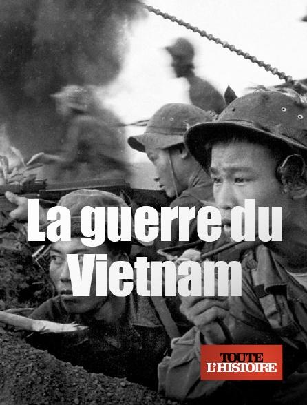 Toute l'histoire - La guerre du Vietnam