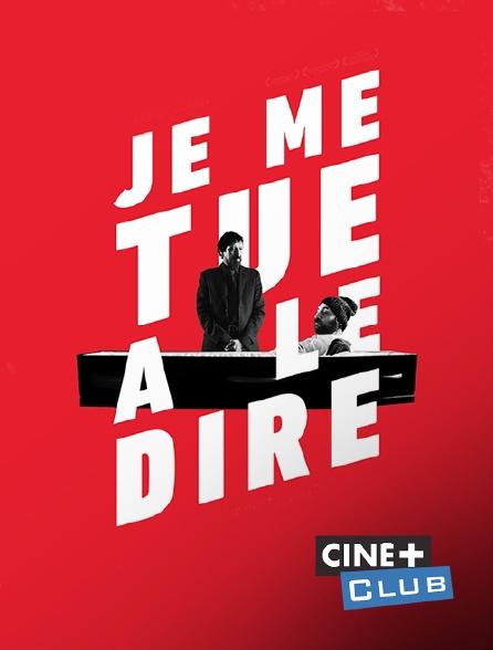 Ciné+ Club - Je me tue à le dire