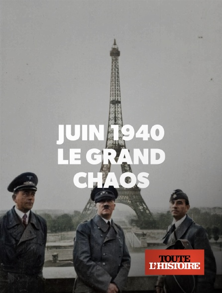 Toute l'histoire - Juin 1940 : le grand chaos