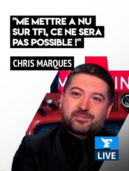 Figaro Live - Chris Marques: «Me mettre à nu sur TF1, ce ne sera pas possible!»