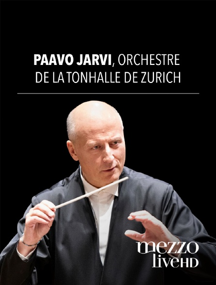 Mezzo Live HD - Paavo Järvi, Orchestre de la Tonhalle de Zurich