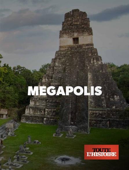 Toute l'histoire - Mégapolis, les plus grandes villes de l'Antiquité