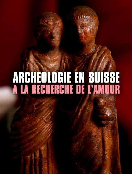 Archéologie en Suisse - A la recherche de l'amour