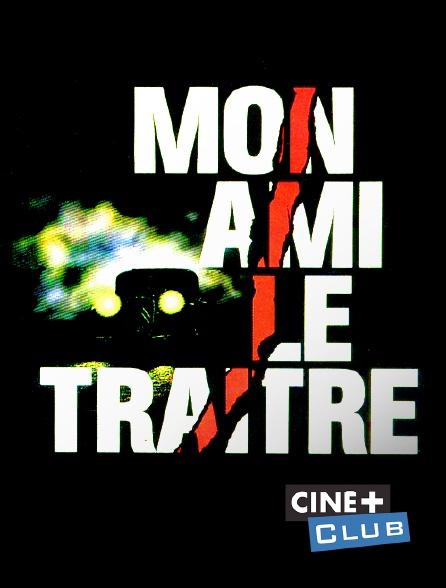 Ciné+ Club - Mon ami le traître