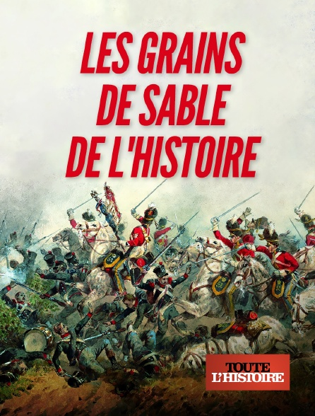 Toute l'histoire - Les grains de sable de l'histoire