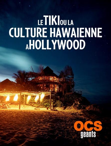 OCS Géants - Hollywood et la vague Tiki