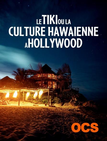 OCS - Le tiki ou la culture hawaïenne à Hollywood