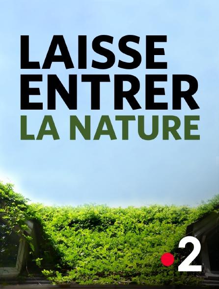 France 2 - Laisse entrer la nature