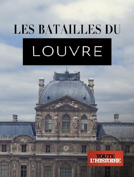 Toute l'histoire - Les batailles du Louvre
