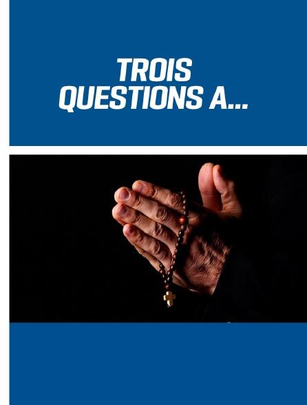 Trois questions à ...