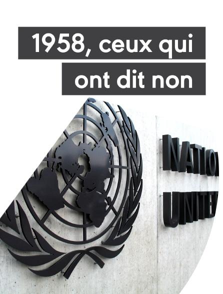 1958, ceux qui ont dit non