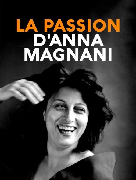 La passion d'anna magnani
