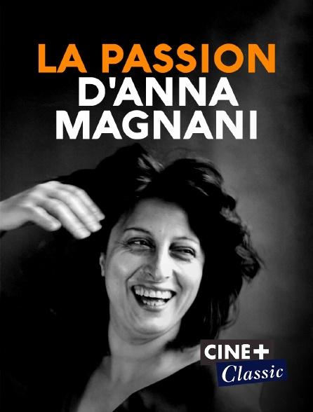 Ciné+ Classic - La passion d'Anna Magnani