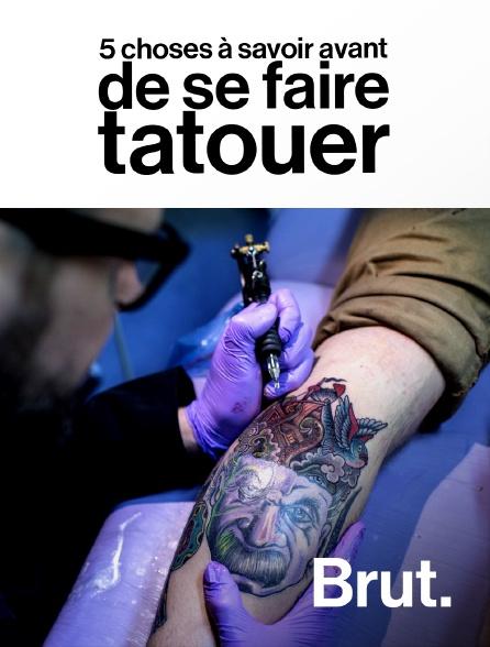 Brut - 5 choses à savoir avant de se faire tatouer