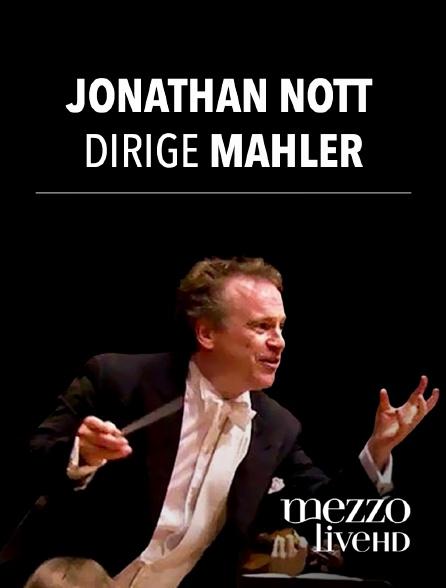 Mezzo Live HD - Jonathan Nott dirige Mahler