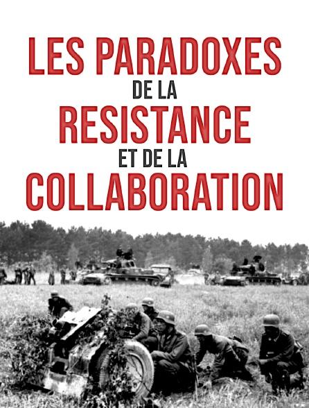 Les paradoxes de la résistance et de la collaboration