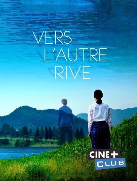 Ciné+ Club - Vers l'autre rive