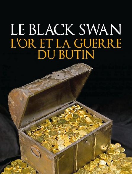 Le Black Swan, l'or et la guerre du butin