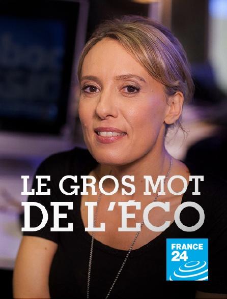 France 24 - Le gros mot de l'éco