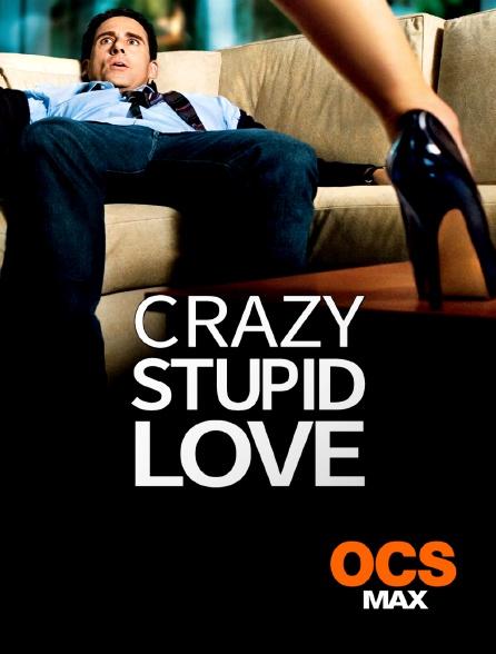 OCS Max - Crazy, Stupid, Love