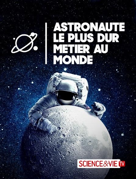 Science et Vie TV - Astronaute : le plus dur métier au monde
