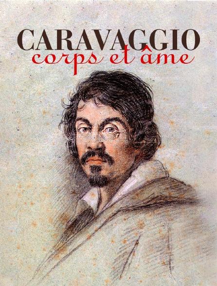 Caravaggio, corps et âme