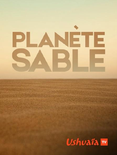 Ushuaïa TV - Planète sable
