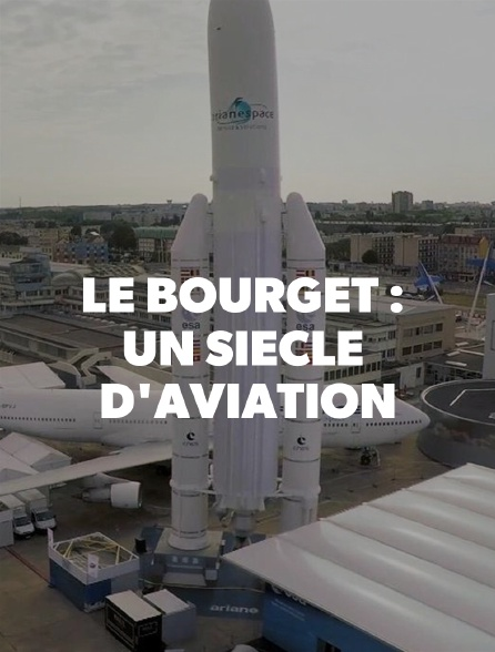 Le Bourget : un siècle d'aviation