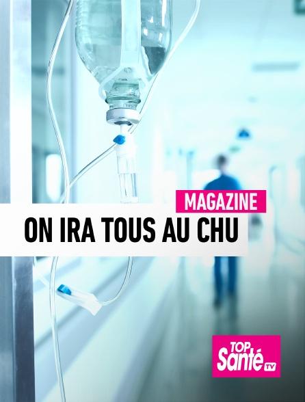 Top Santé TV - On ira tous au CHU