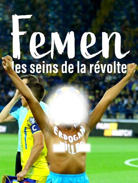 Femen, les seins de la révolte