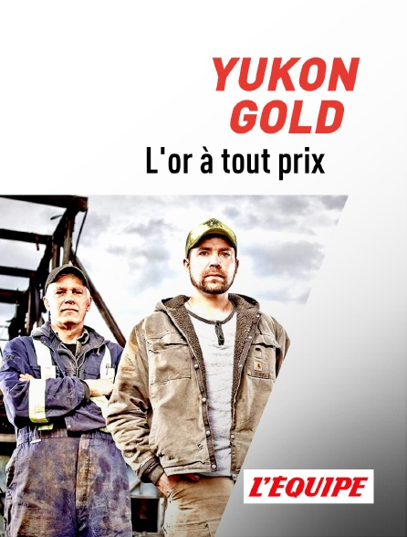 L'Equipe - Yukon Gold : l'or à tout prix