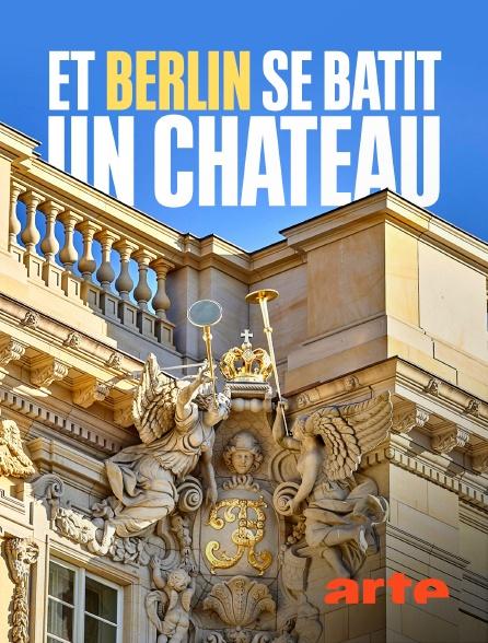 Arte - Et Berlin se bâtit un château…