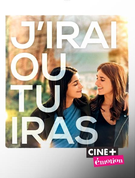 Ciné+ Emotion - J'irai où tu iras
