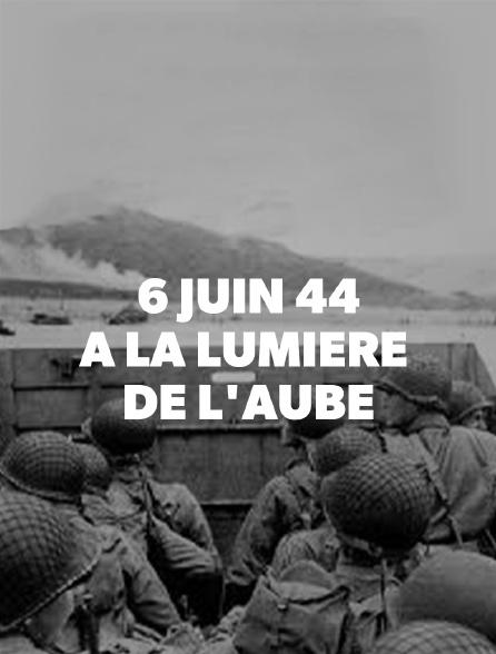 6 juin 44, à la lumière de l'aube