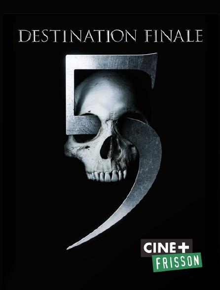 Ciné+ Frisson - Destination finale 5