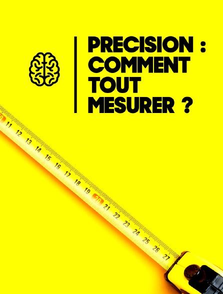 Précision : comment tout mesurer ?