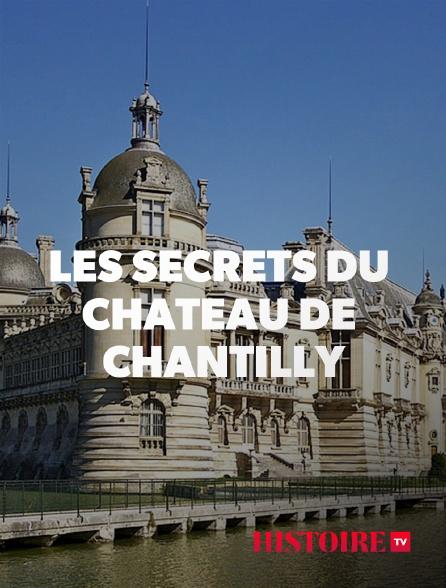 HISTOIRE TV - Les secrets du château de Chantilly