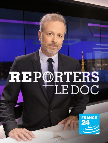 France 24 - Reporters le doc