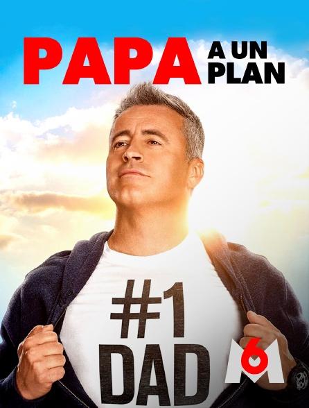 M6 - Papa a un plan